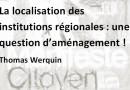 La localisation des institutions régionales : une question d'aménagement !