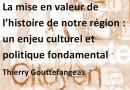 La mise en valeur de l'histoire de notre région : un enjeu culturel et politique fondamental